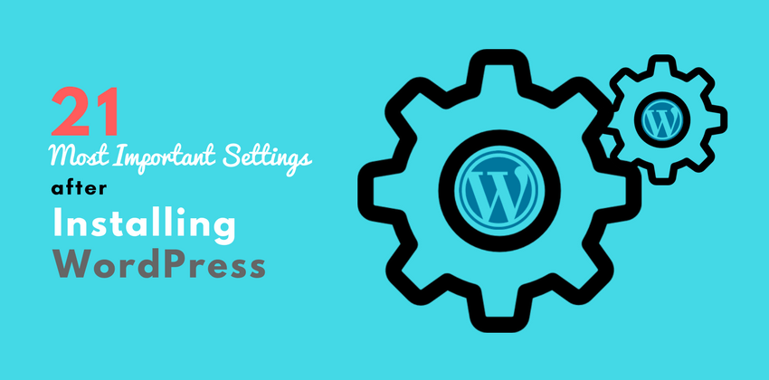 21 Most Important Settings after Installing WordPress