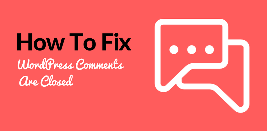 4 Ways To Fix WordPress Comments Are Closed Problem [SOLVED]