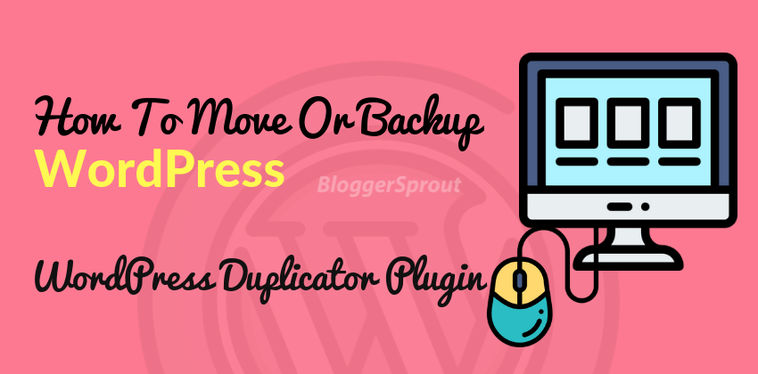 How To Move Or Backup Your WordPress Website With The WordPress Duplicator Plugin