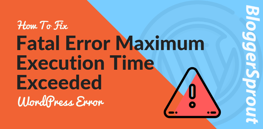 How To Fix Fatal Error Maximum Execution Time Exceeded WordPress Error