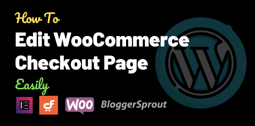 How To Edit WooCommerce Checkout Page Easily – No Coding